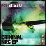 ROBBY HYPER - Criminal Nrg EP (Front Cover)