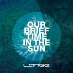 LANGE - Our Brief Time In The Sun (Front Cover)