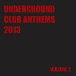 Underground Club Anthems 2013 Volume 2