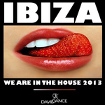 Ibiza 2013: We Are In The House Vol 1