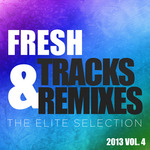 Fresh Tracks & Remixes: The Elite Selection 2013 Vol 4