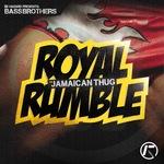 Royal Rumble / Jamaican Thug