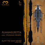 ALMAMEGRETTA feat HORACE ANDY - Just Say Who (remixes) (Front Cover)