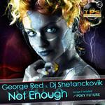 GEORGE RED/DJ SHETANCKOVIK - Not Enough (Front Cover)