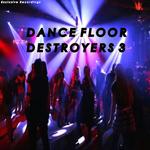 Dancefloor Destroyers 3