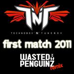 First Match 2011 (Wasted Penguinz Remix)