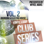 Vinyl Loop Club Series Vol 2 (Bigroom & Electro House By Mykel Mars)