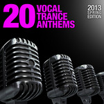 20 Vocal Trance Anthems - 2013 Spring Edition