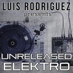 Luis Rodriguez Presents Unreleased Elektro