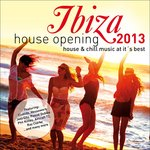 Ibiza House Opening 2013: House & Chillout Music At It's Best