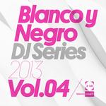 Blanco Y Negro DJ Series 2013 Vol 4