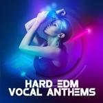 Hard EDM Vocal Anthems