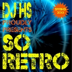 DJ Hs Proudly Presents So Retro (Spring 2013)