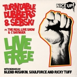 TURNTABLE DUBBERS/SEBSKI feat THE REAL LIVE SHOW/CDAYNGER - Live Free (Front Cover)
