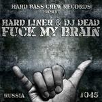 HARD LINER/DJ DEAD - Fuck My Brain (Front Cover)