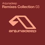 Anjunadeep Remixes Collection 03
