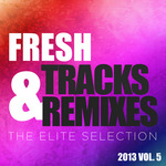 Fresh Tracks & Remixes (The Elite Selection 2013 Vol 5)