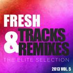 Fresh Tracks & Remixes (The Elite Selection 2013 Vol 5)