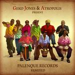 Geko Jones & Atropolis Presents: Palenque Records Remixed