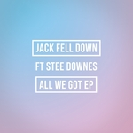 JACK FELL DOWN feat STEE DOWNES - All We Got EP (Front Cover)