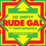 SO SHIFTY feat PACO MENDOZA - Rude Gal (Front Cover)