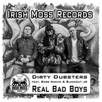 DIRTY DUBSTERS feat BASS NACHO/BLACKOUT JA - Real Bad Boys (Front Cover)