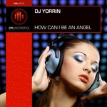 DJ YORRIN - How Can I Be An Angel (Front Cover)