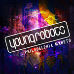 Young Robots presents: Philadelphia Maneto