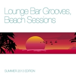 Lounge Bar Grooves Beach Sessions (Summer 2013 Edition)
