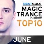 Magic Trance DJ Room Top 10 June 2013 (mixed by Beatsole) (unmixed tracks)