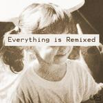 Everything Is Remixed
