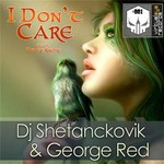 DJ SHETANCKOVIK/GEORGE RED - I Don't Care (Front Cover)