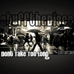 Don't Take Too Long