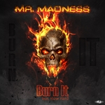 MR MADNESS feat HOW HARD - Burn It (Front Cover)