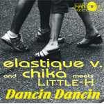 ELASTIQUE V/CHIKA meets LITTLE-H - Dancin Dancin (remixes) (Front Cover)