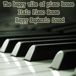 The Happy Vibe Of Piano House (Italo Piano House Happy Euphoric Sound)