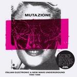 Mutazione: Italian Electronic & New Wave Underground 1980 1988