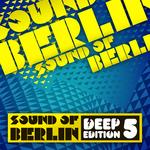 Sound Of Berlin Deep Edition Vol 5