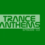 Trance Anthems: Episode 03