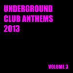 Underground Club Anthems 2013 Volume 3