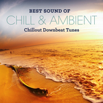 Best Sound Of Chill & Ambient Chillout Downbeat Tunes