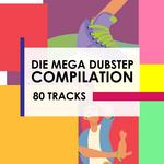 Die Mega Dubstep Compilation - 80 Tracks