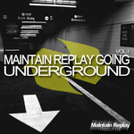 Maintain Replay Going Underground Vol 1 (unmixed tracks)