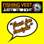 FISHING VEST feat PATRICK BAKER - Just For Tonight (Front Cover)