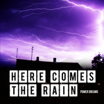 POWER DREAMS - Here Comes The Rain (Front Cover)