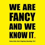 Best Of Superfancy Recordings Part 1 - We Are Fancy & We Know It