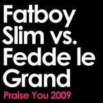 Praise You 2009 (Fatboy Slim vs Fedde Le Grand Remix Edit)