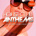 House Club Anthems - The Exquisite House Collection Vol 5