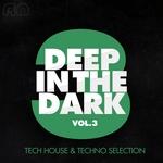 Deep In The Dark Vol 3 (Tech House & Techno Selection)