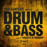 Sub Slayers Series 01 Drum & Bass: Toronto Is Broken Mix